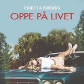 Oppe på livet by Chief 1