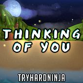 Thinking of You by TryHardNinja