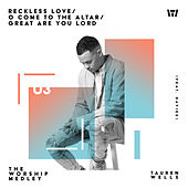 The Worship Medley: Reckless Love / O Come To The Altar / Great Are You Lord von Tauren Wells