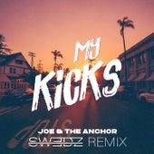 My Kicks (Swedz Remix) by Joe & The Anchor