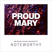 Proud Mary by BYU Noteworthy