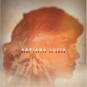 Para Hablar De Amor de Adriana Lucia
