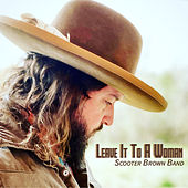 Leave It to a Woman de Scooter Brown Band