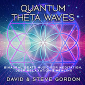 Quantum Theta Waves: Binaural Beats Music for Meditation, Deep Relaxation & Healing de David and Steve Gordon