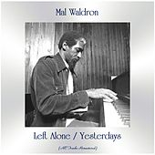 Left Alone / Yesterdays (All Tracks Remastered) by Mal Waldron