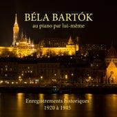 Béla Bartók au piano par lui-même (Enregistrements historiques 1920 à 1945) by Béla Bartók