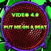 Put Me on a Beat by Video 4.0