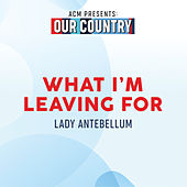 What I'm Leaving For (ACM Presents: Our Country) de Lady Antebellum