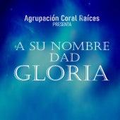 A Su Nombre Dad Gloria by Agrupación Coral Raíces