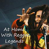 At Home With Reggae Legends von Various Artists