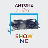 Show Me (feat. 2Lary) by Antone