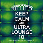 Keep Calm and Ultra Lounge 10 von Various Artists