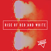 Rise of Red and White von Dead Memory