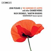 John Pickard: The Gardener of Aleppo & Other Chamber Works by The Nash Ensemble