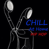 Chill At Home Hip Hop by Various Artists
