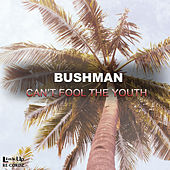 Can't Fool the Youth de Bushman