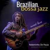 Brazilian Bossa Jazz: Sweet Love von Robertinho De Paula