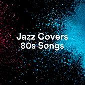Jazz Covers 80s Songs de Various Artists
