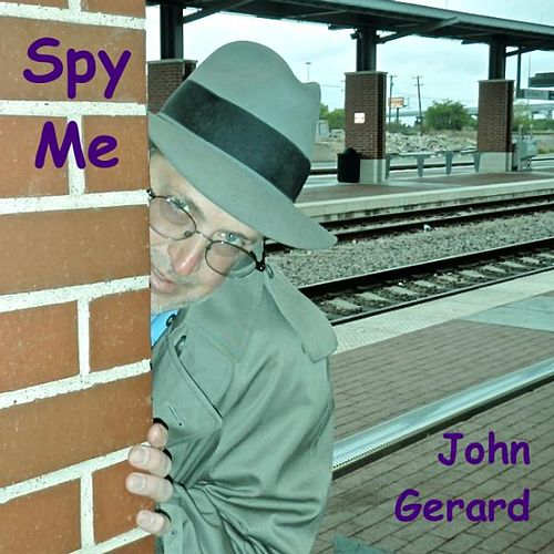 Spy Me by John Gerard