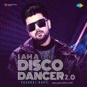 I Am A Disco Dancer 2.0 - Single by Yash Raj Kapil