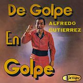 De Golpe en Golpe de Alfredo Gutierrez