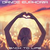 Back to Life by Dance Euphoria