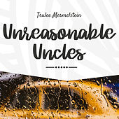 Unreasonable Uncles de Trulee Mermelstein