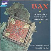 Sir Arnold Bax: The Complete Works for Cello & Piano by Bernard Gregor-Smith