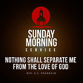Sunday Morning Service: Nothing Shall Separate Me From The Love Of God by Various Artists