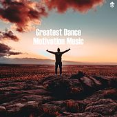 Greatest Dance Motivation Music by Various Artists