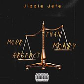 More Respect Than Money by Jizzle Jefe