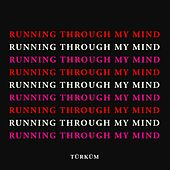 Running Through My Mind by Türküm