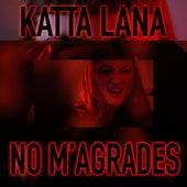 No m'agrades de Katta Lana