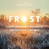 Frost: Contemporary Cinematic Orchestral Textures by Lovely Music Library