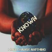 I Can Change Anything von Known