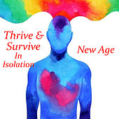 Thrive & Survive In Isolation New Age by Various Artists