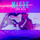 Love Dies de Maude