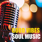 Good Vibes Soul Music by Various Artists