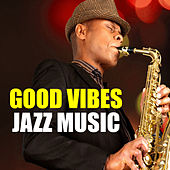 Good Vibes Jazz Music by Various Artists
