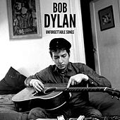 Bob Dylan Unforgettable Songs by Bob Dylan
