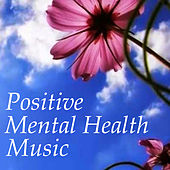 Positive Mental Health Music by Various Artists