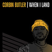 When I Land by Corbin Butler