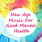 New Age Music For Good Mental Health by Various Artists