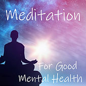 Meditation For Mental Health by Various Artists