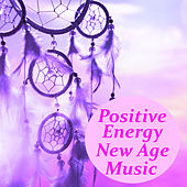 Positive Energy New Age Music by Various Artists
