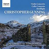 Christopher Gunning: Violin Concerto, Cello Concerto & Birdflight by Royal Philharmonic Orchestra