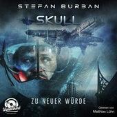 Zu neuer Würde - Skull, Band 1 (ungekürzt) von Stefan Burban