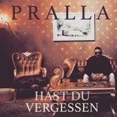 Hast du vergessen von Pralla
