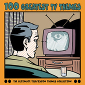 100 Greatest TV Themes by Various Artists
