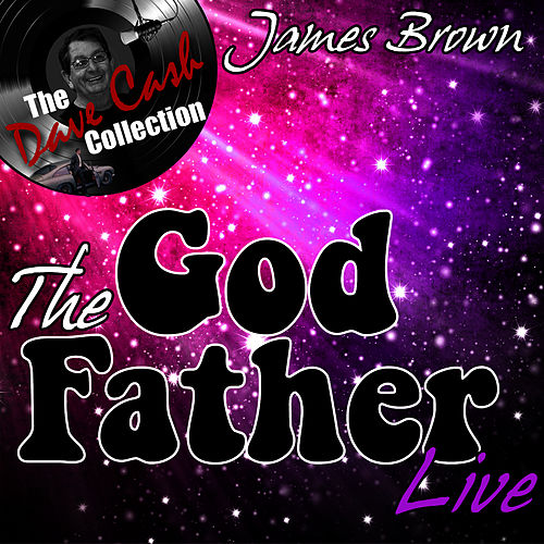 The God Father Live - [The Dave Cash Collection] by James Brown